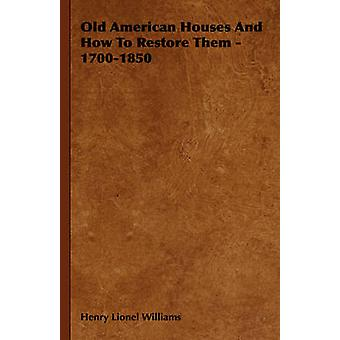 Old American Houses And How To Restore Them  17001850 by Williams & Henry Lionel