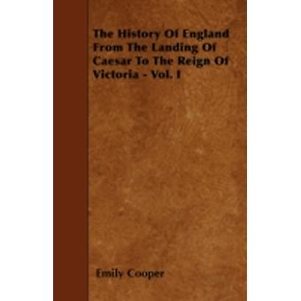 The History Of England From The Landing Of Caesar To The Reign Of Victoria  Vol. I by Cooper & Emily