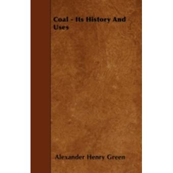 Coal  Its History And Uses by Green & Alexander Henry