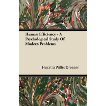 Human Efficiency  A Psychological Study Of Modern Problems by Dresser & Horatio Willis