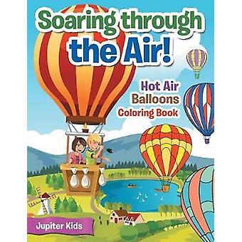 Soaring through the Air Hot Air Balloons Coloring Book by Jupiter Kids