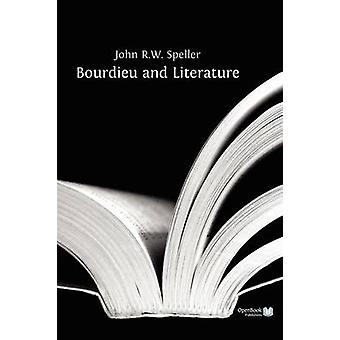 Bourdieu and Literature by Speller & John