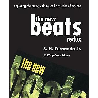 The New Beats Redux Exploring the music culture and attitudes of hiphop by Fernando & Jr. S. H.