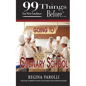 99 Things You Wish You Knew Before Going to Culinary School by Varolli & Regina