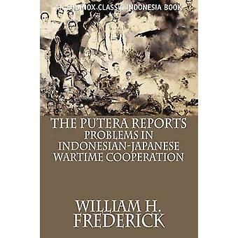 The Putera Reports Problems in IndonesianJapanese Wartime Cooperation by Frederick & William H.