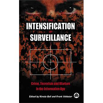 The Intensification Of Surveillance Crime Terrorism And Warfare In The Information Age by Ball & Kirstie