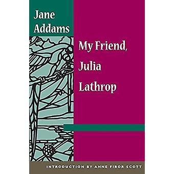 My Friend - Julia Lathrop by Jane Addams - 9780252071683 Book