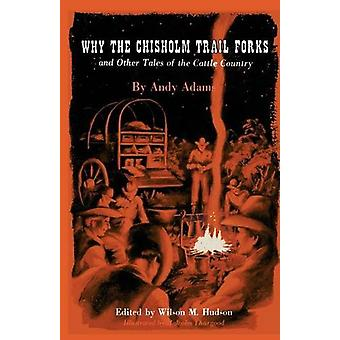 Why the Chisholm Trail Forks and Other Tales of the Cattle Country by