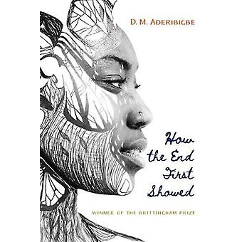 How the End First Showed by D. M. Aderibigbe - 9780299319847 Book
