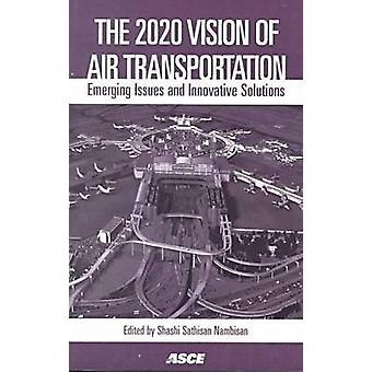 The 2020 Vision of Air Transportation - Emerging Issues and Innovative