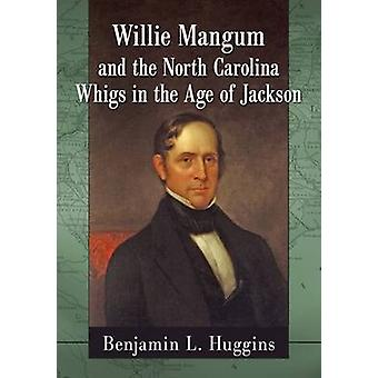 Willie Mangum e os Whigs da Carolina do Norte na Era de Jackson por B