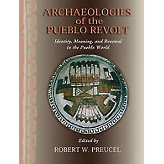 Archaeologies of the Pueblo Revolt - Identity - Meaning - and Renewal