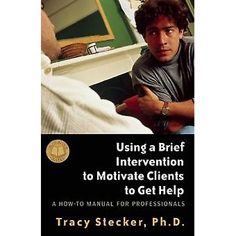Using a Brief Intervention to Motivate Clients to Get Help - A How to