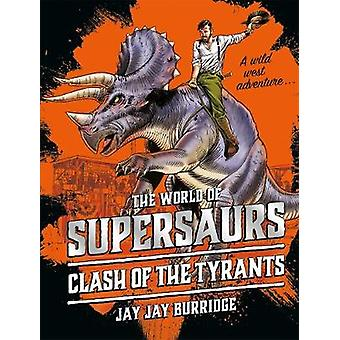 Supersaurs 3 - Clash of the Tyrants by Jay Jay Burridge - 978178696819