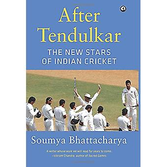 After Tendulkar - The New Stars of Indian Cricket by Soumya Bhattachar