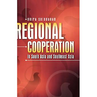 Regional Cooperation in South Asia and Southeast Asia by Kripa Sridha