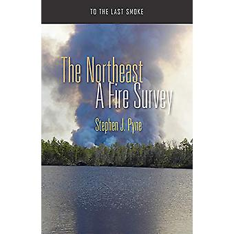 The Northeast - A Fire Survey by Stephen J. Pyne - 9780816538904 Book