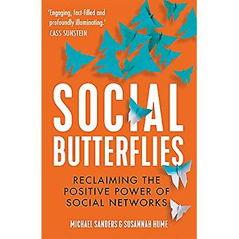Social Butterflies - Reclaiming the Positive Power of Social Networks