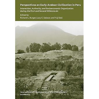 Perspectives on Early Andean Civilization in Per  Interaction Authority and Socioeconomic Organization during the First and Second Millennia by Burger & Richard L.Salazar & Lucy C.Seki & Yuji
