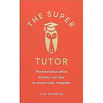 The Super Tutor - The best education money can buy in seven short chap