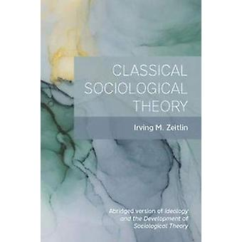 Classical Sociological Theory by Irving M. Zeitlin - 9781773381008 Bo