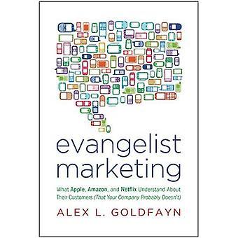 Evangelist Marketing - What Apple - Amazon - and Netflix Understand Ab
