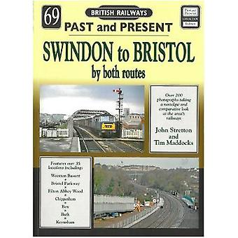 Past and Present No 69 - Swindon to Bristol by both routes by John Str