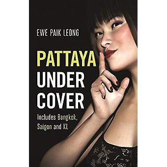 Pattaya Undercover - Includes Bangkok - Saigon and KL by Ewe Paik Leon
