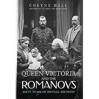 Queen Victoria and The Romanovs - Sixty Years of Mutual Distrust by Co