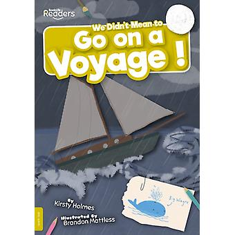 We Didnt Mean to Go on a Voyage by Kirsty Holmes & Illustrated by Brandon Mattless