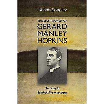 The Split World of Gerard Manley Hopkins - An Essay in Semiotic Phenom