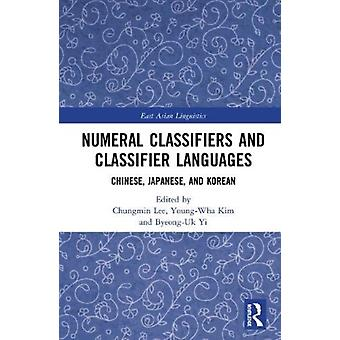 Numeral Classifiers and Classifier Languages by Edited by Chungmin Lee & Edited by YOUNG WHA KIM & Edited by Byeong UK Yi