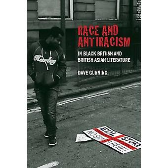 Race and Antiracism in Black British and British Asian Literature by Dave Gunning