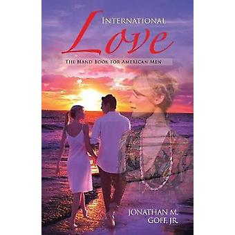 International Love - The Hand Book for American Men by Jonathan M Goff