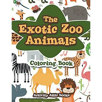 The Exotic Zoo Animals Coloring Book by Activity Attic Books - 978168