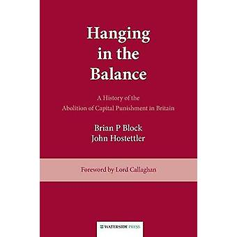Hanging in the Balance - a History of the Abolition of Capital Punishm