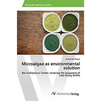Microalgae as Environmental Solution by Dal Negro Andrea - 9783639854