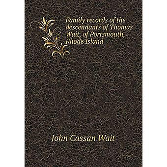 Family Records of the Descendants of Thomas Wait - of Portsmouth - Rh