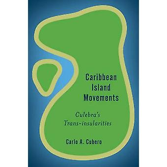 Caribbean Island Movements Cucb Culebra's Transinsularities Rethinking the Island
