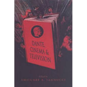Dante Cinema and Television by Edited by Amilcare Iannucci