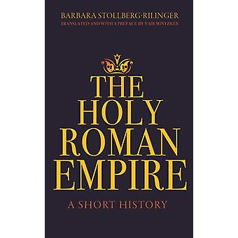 The Holy Roman Empire by Barbara StollbergRilinger