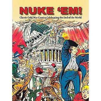Nuke 'Em! Classic Cold War Comics Celebrating the End of the World by Aaron Wyn (Hardcover, 2020)