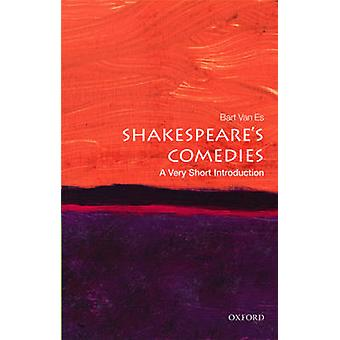 Shakespeares Comedies A Very Short Introduction by Bart Van Es