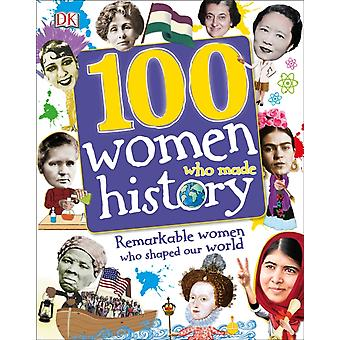 100 Women Who Made History  Remarkable Women Who Shaped Our World by DK