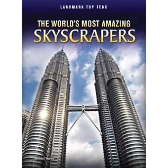 The Worlds Most Amazing Skyscrapers by Michael Hurley
