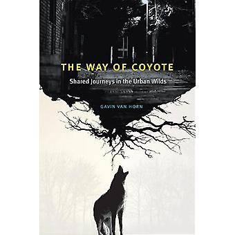 The Way of Coyote - Shared Journeys in the Urban Wilds by The Way of C