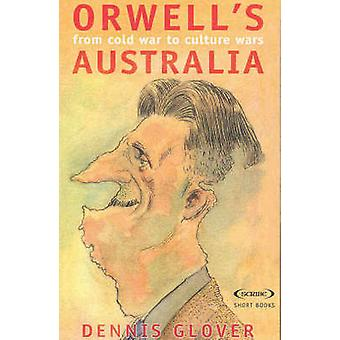 L'Australie de George Orwell - de guerre froide aux guerres culturelles par Dennis Glover-