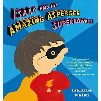 Isaac and His Amazing Asperger Superpowers! by Melanie Walsh - Melani