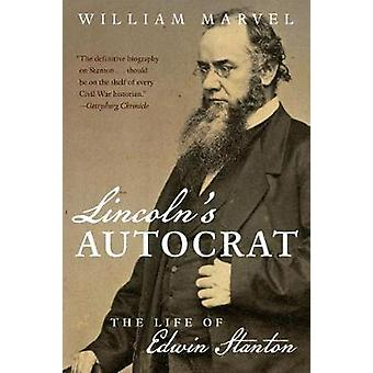 Lincoln's Autocrat - The Life of Edwin Stanton by William Marvel - 978