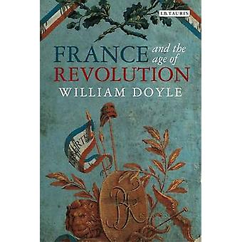 Frankrijk en de leeftijd van de revolutie - Regimes oude en nieuwe van Lodewijk XIV